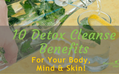 10 Detox Cleanse Benefits For Your Mind, Body and Skin!